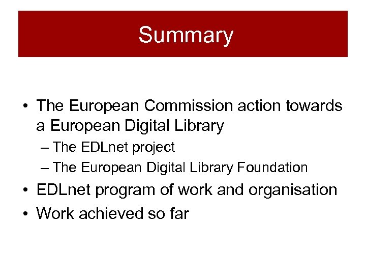 Summary • The European Commission action towards a European Digital Library – The EDLnet