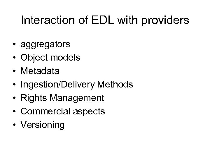 Interaction of EDL with providers • • aggregators Object models Metadata Ingestion/Delivery Methods Rights
