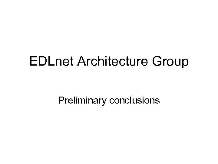 EDLnet Architecture Group Preliminary conclusions