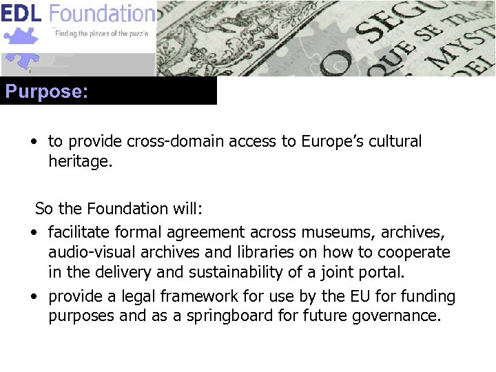 Purpose: • to provide cross-domain access to Europe's cultural heritage. So the Foundation will: