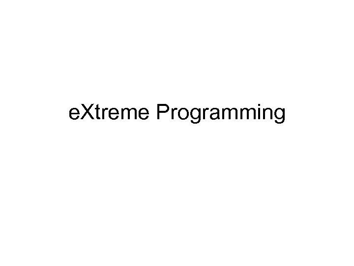 e. Xtreme Programming