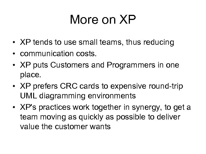 More on XP • XP tends to use small teams, thus reducing • communication