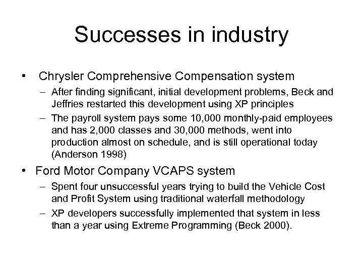 Successes in industry • Chrysler Comprehensive Compensation system – After finding significant, initial development
