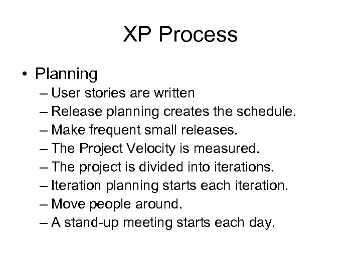 XP Process • Planning – User stories are written – Release planning creates the