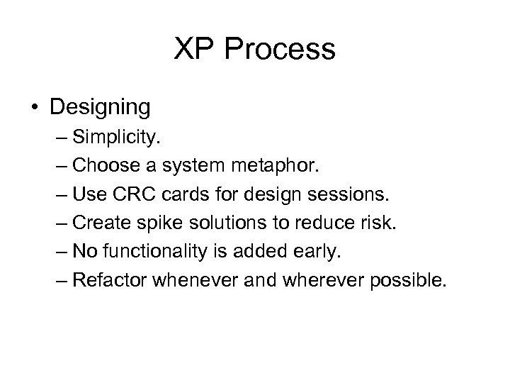 XP Process • Designing – Simplicity. – Choose a system metaphor. – Use CRC