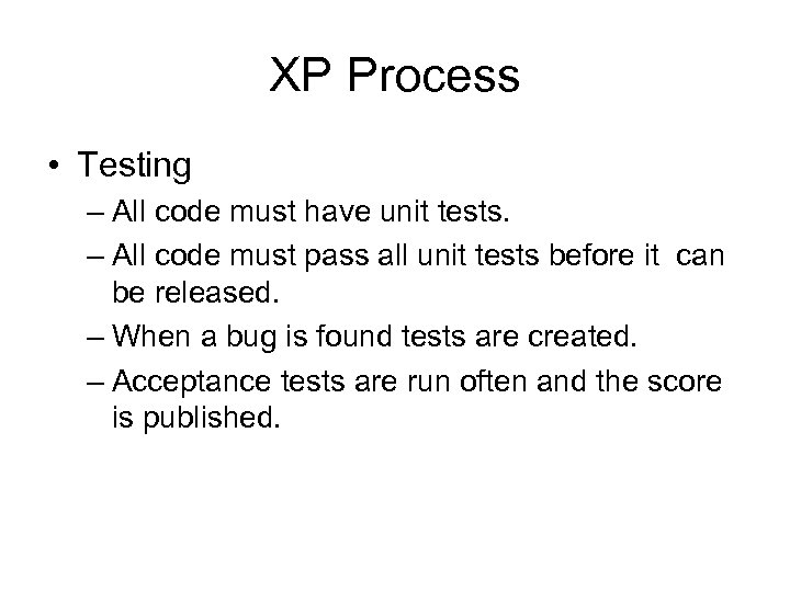 XP Process • Testing – All code must have unit tests. – All code