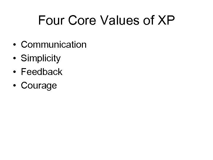 Four Core Values of XP • • Communication Simplicity Feedback Courage