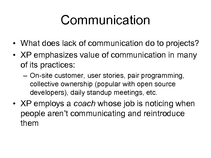 Communication • What does lack of communication do to projects? • XP emphasizes value