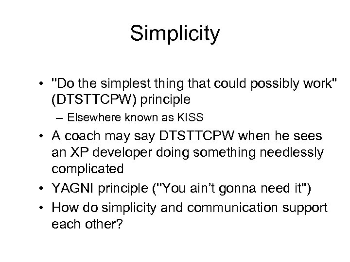 Simplicity • ''Do the simplest thing that could possibly work'' (DTSTTCPW) principle – Elsewhere