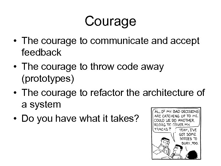 Courage • The courage to communicate and accept feedback • The courage to throw