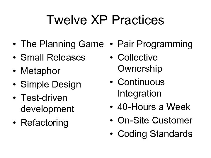 Twelve XP Practices • • • The Planning Game Small Releases Metaphor Simple Design