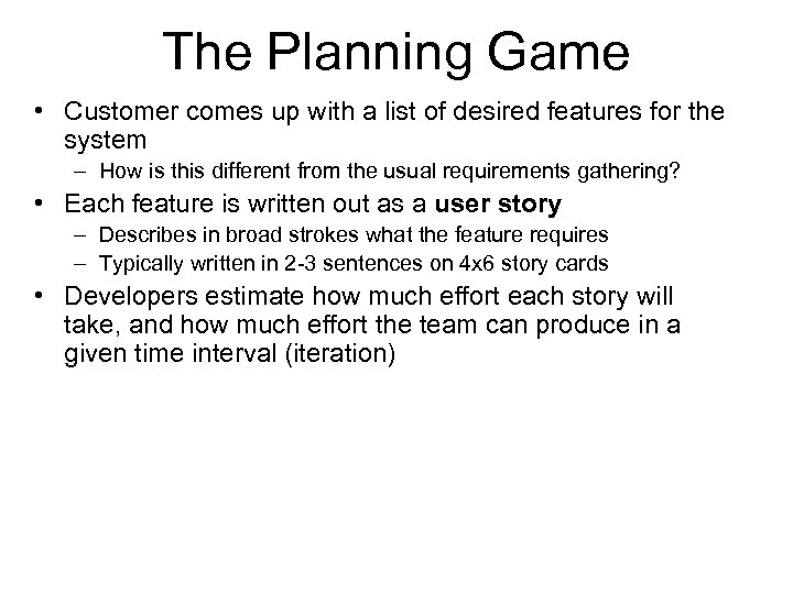The Planning Game • Customer comes up with a list of desired features for