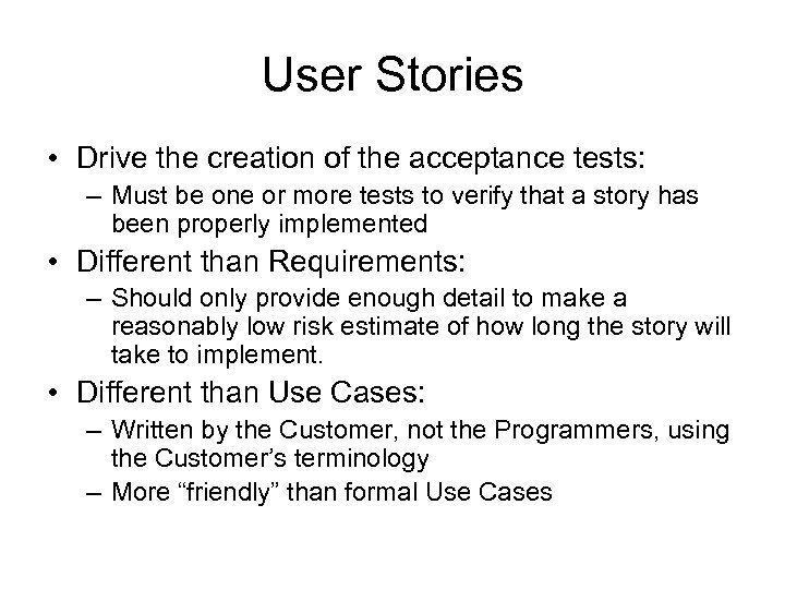 User Stories • Drive the creation of the acceptance tests: – Must be one