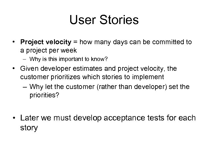 User Stories • Project velocity = how many days can be committed to a