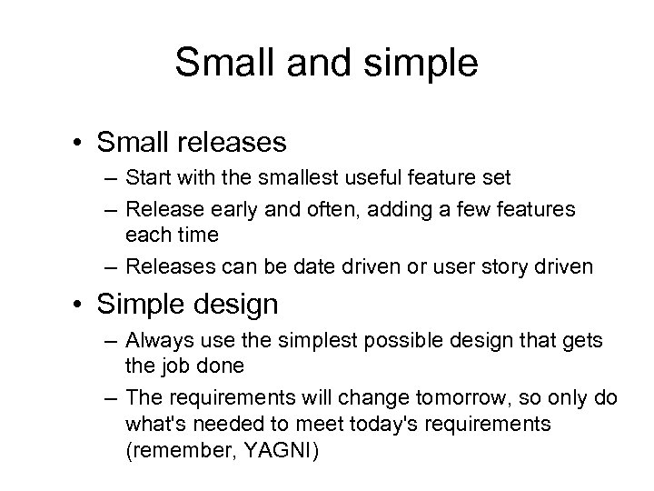 Small and simple • Small releases – Start with the smallest useful feature set