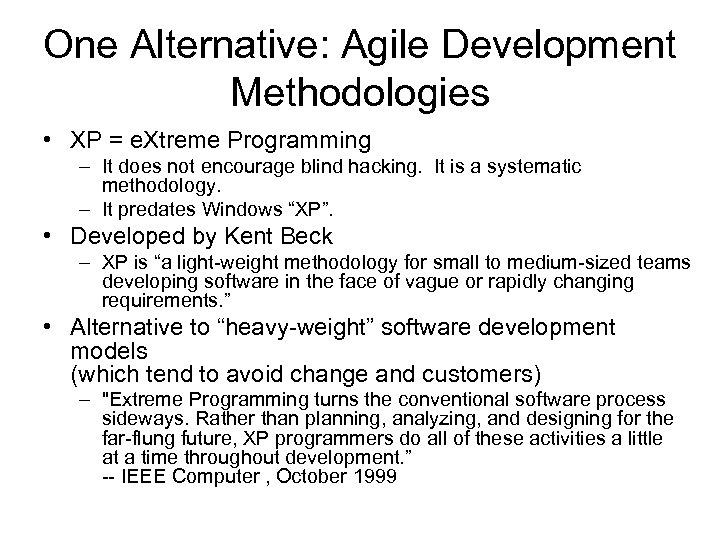 One Alternative: Agile Development Methodologies • XP = e. Xtreme Programming – It does