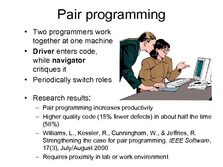 Pair programming • Two programmers work together at one machine • Driver enters code,