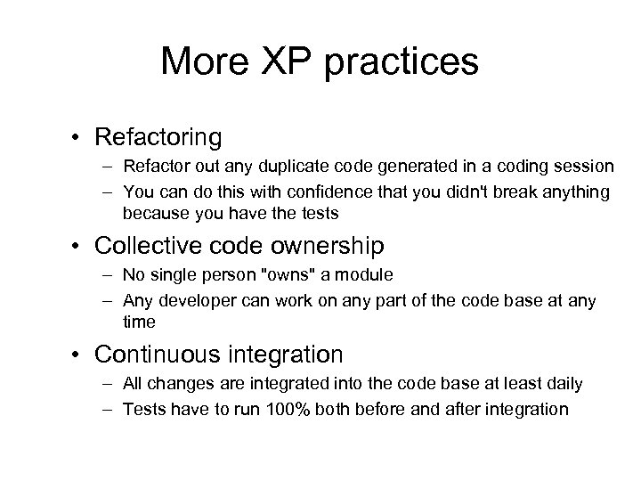 More XP practices • Refactoring – Refactor out any duplicate code generated in a