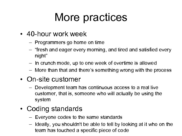 More practices • 40 -hour work week – Programmers go home on time –