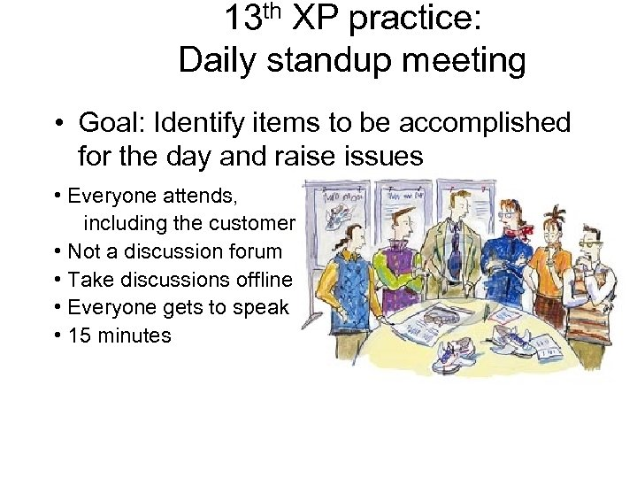 13 th XP practice: Daily standup meeting • Goal: Identify items to be accomplished