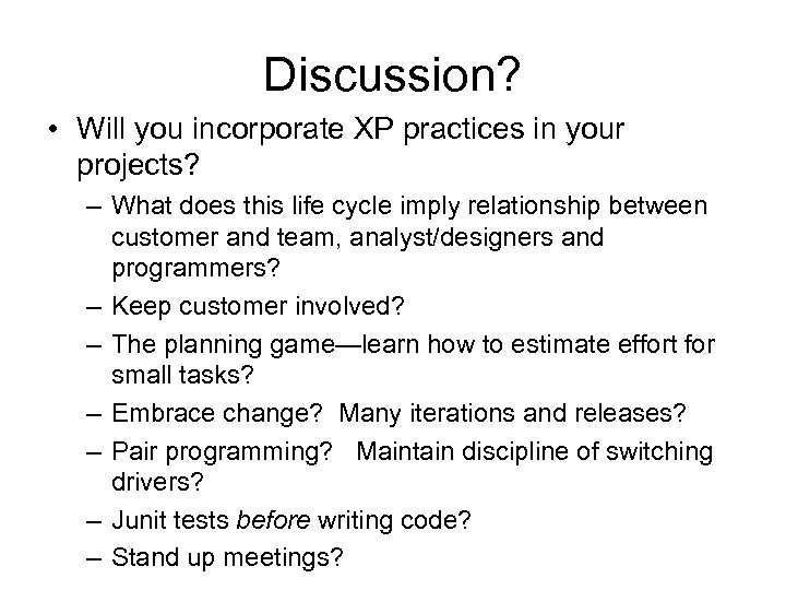 Discussion? • Will you incorporate XP practices in your projects? – What does this