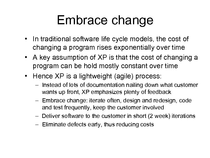Embrace change • In traditional software life cycle models, the cost of changing a