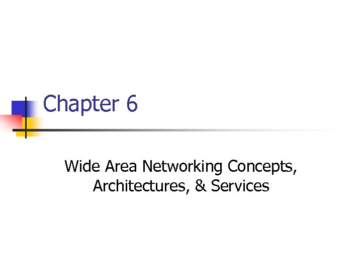 Chapter 6 Wide Area Networking Concepts, Architectures, & Services