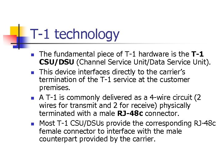 T-1 technology n n The fundamental piece of T-1 hardware is the T-1 CSU/DSU