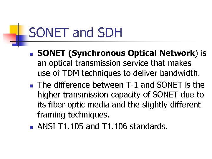 SONET and SDH n n n SONET (Synchronous Optical Network) is an optical transmission