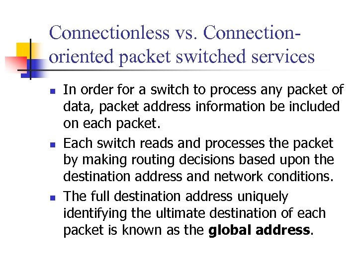 Connectionless vs. Connectionoriented packet switched services n n n In order for a switch