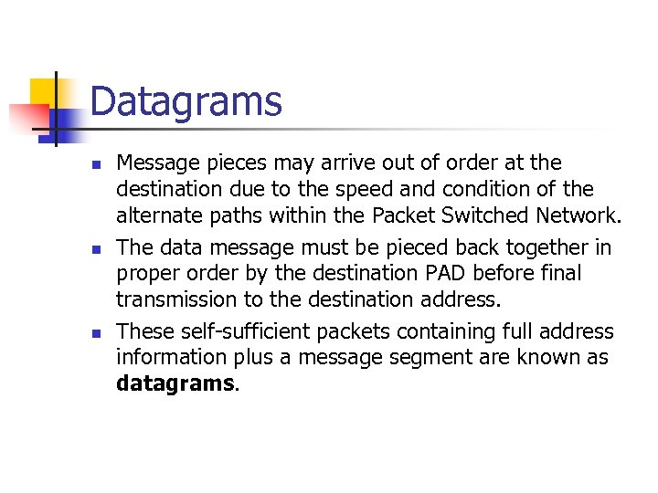 Datagrams n n n Message pieces may arrive out of order at the destination