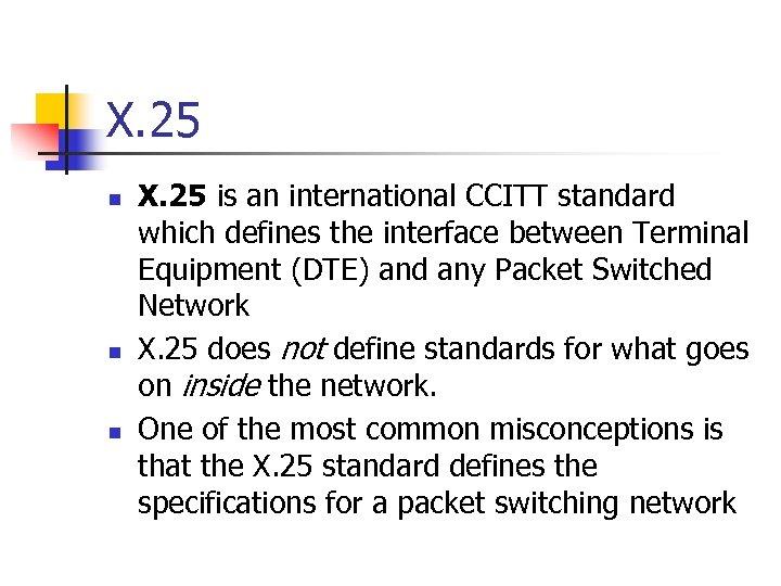 X. 25 n n n X. 25 is an international CCITT standard which defines