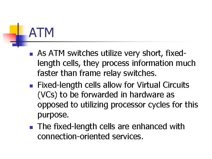 ATM n n n As ATM switches utilize very short, fixedlength cells, they process