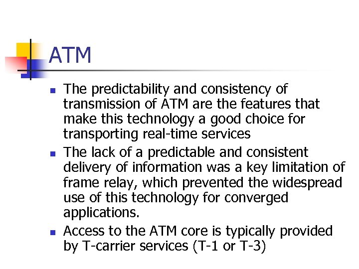 ATM n n n The predictability and consistency of transmission of ATM are the