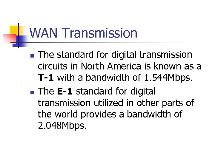 WAN Transmission n n The standard for digital transmission circuits in North America is