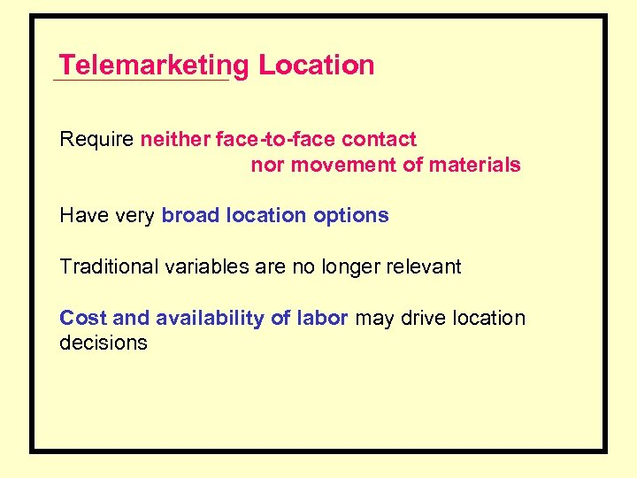 Telemarketing Location Require neither face-to-face contact nor movement of materials Have very broad location