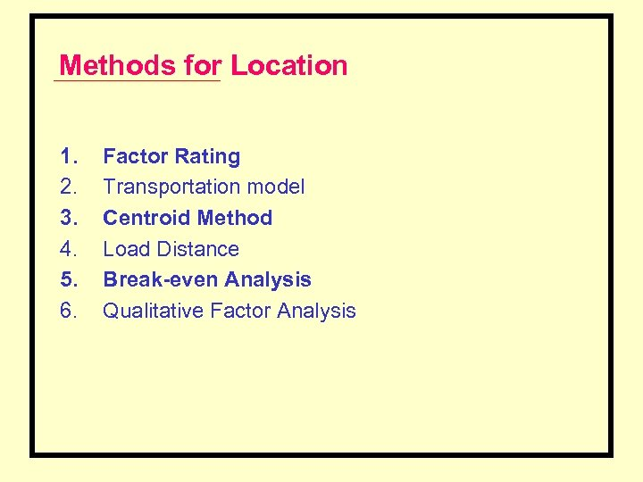 Methods for Location 1. 2. 3. 4. 5. 6. Factor Rating Transportation model Centroid