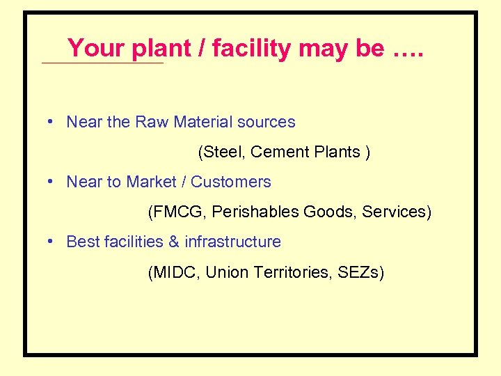 Your plant / facility may be …. • Near the Raw Material sources (Steel,