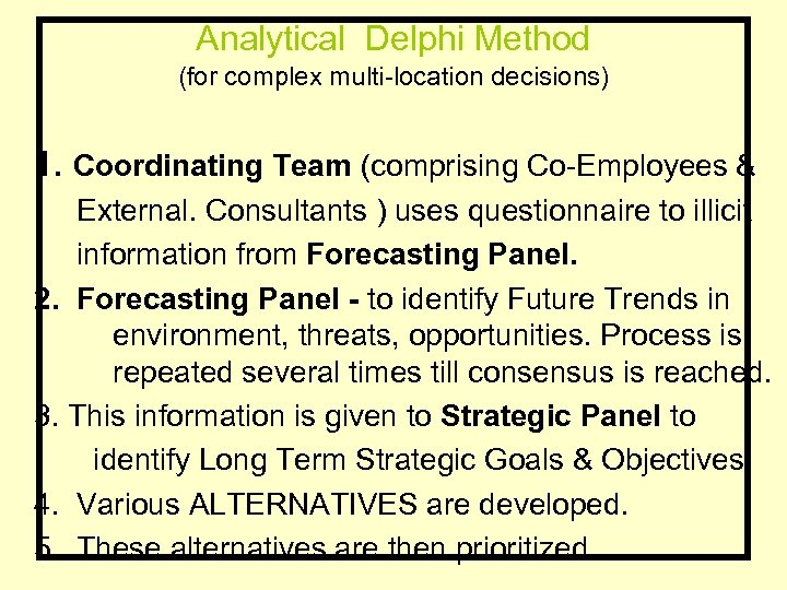 Analytical Delphi Method (for complex multi-location decisions) 1. Coordinating Team (comprising Co-Employees & External.