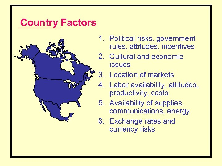 Country Factors 1. Political risks, government rules, attitudes, incentives 2. Cultural and economic issues