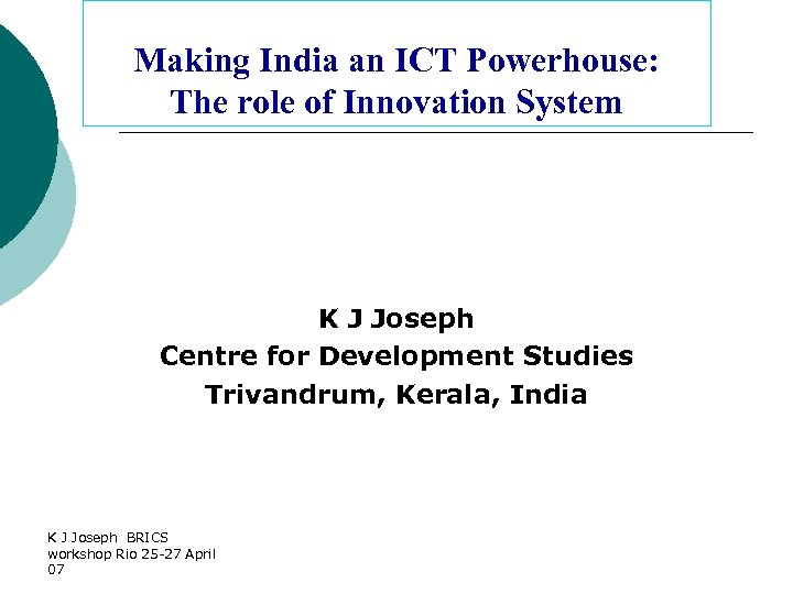 Making India an ICT Powerhouse: The role of Innovation System K J Joseph Centre