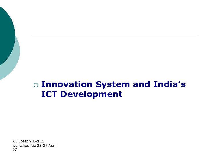 ¡ Innovation System and India's ICT Development K J Joseph BRICS workshop Rio 25