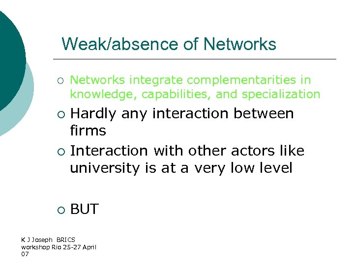Weak/absence of Networks ¡ Networks integrate complementarities in knowledge, capabilities, and specialization Hardly