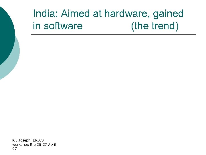 India: Aimed at hardware, gained in software (the trend) K J Joseph BRICS workshop