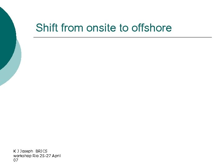 Shift from onsite to offshore K J Joseph BRICS workshop Rio 25 -27