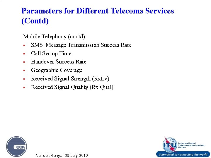 Parameters for Different Telecoms Services (Contd) Mobile Telephony (contd) § SMS Message Transmission Success
