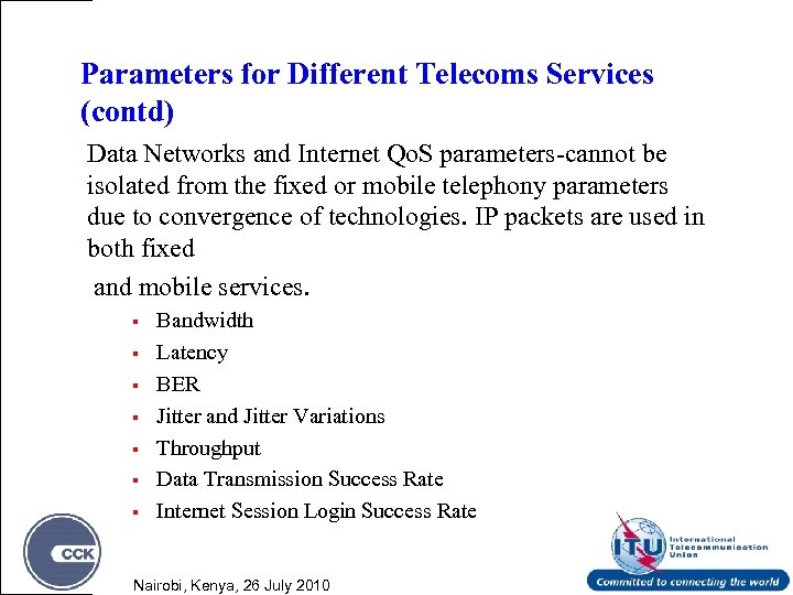 Parameters for Different Telecoms Services (contd) Data Networks and Internet Qo. S parameters-cannot be