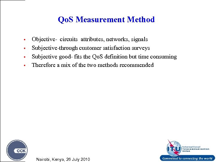 Qo. S Measurement Method § § Objective- circuits attributes, networks, signals Subjective-through customer satisfaction