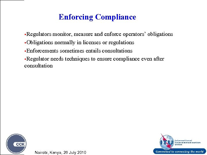 Enforcing Compliance §Regulators monitor, measure and enforce operators' obligations §Obligations normally in licenses or