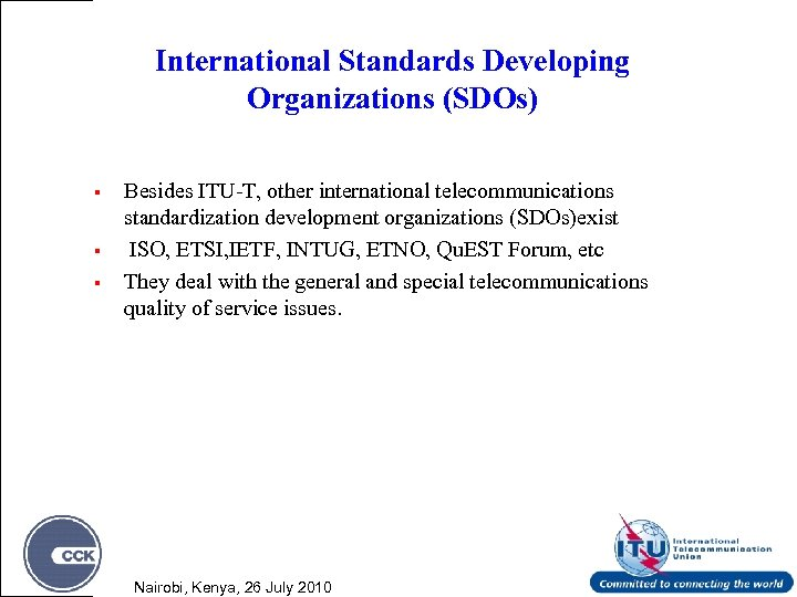 International Standards Developing Organizations (SDOs) § § § Besides ITU-T, other international telecommunications standardization